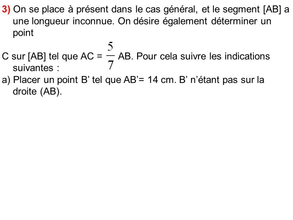 3) On se place à présent dans le cas général, et le segment [AB] a une longueur inconnue. On désire également déterminer un point